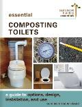 Essential Composting Toilets: A Guide to Options, Design, Installation, and Use