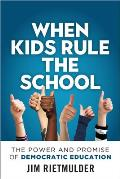 When Kids Rule the School: The Power and Promise of Democratic Education