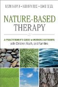 Nature Based Therapy A Practitioners Guide to Working Outdoors with Children Youth & Families