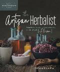 The Artisan Herbalist: Making Teas, Tinctures, and Oils at Home