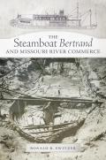 The Steamboat <em>Bertrand</em> and Missouri River Commerce