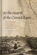 At the Hearth of the Crossed Races A French Indian Community in Nineteenth Century Oregon 1812 1859