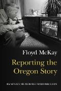 Reporting the Oregon Story How Activists & Visionaries Transformed a State