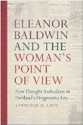 Eleanor Baldwin & the Womans Point of View New Thought Radicalism in Portlands Progressive Era