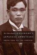 Colorados Japanese Americans From 1886 to the Present