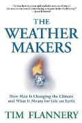 Weather Makers How Man Is Changing The Climate & What It Means For Life On Earth