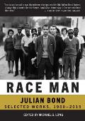 Race Man The Collected Works of Julian Bond 1960 2015