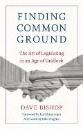 Finding Common Ground: The Art of Legislating in an Age of Gridlock