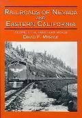 Railroads of Nevada & Eastern California Volume 1 The Northern Roads