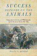 Success Depends on the Animals: Emigrants, Livestock, and Wild Animals on the Overland Trails, 1840-1869