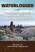 Waterlogged Examples & Procedures for Northwest Coast Archaeologists