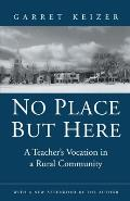 No Place But Here A Teachers Vocation in a Rural Community
