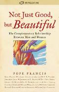 Not Just Good But Beautiful The Complementary Relationship Between Man & Woman