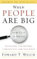 When People Are Big & God is Small Overcoming Peer Pressure Codependency & the Fear of Man
