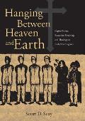 Hanging Between Heaven and Earth: Capital Crimes, Execution Preaching, and Theology in Early New England