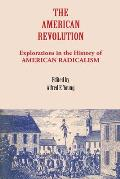 The American Revolution: Explorations in the History of American Radicalism