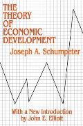 Theory of Economic Development An Inquiry Into Profits Capital Credit Interest & the Business Cycle