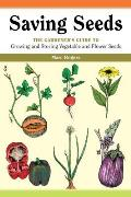 Saving Seeds The Gardeners Guide to Growing & Saving Vegetable & Flower Seeds