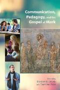 Communication, Pedagogy, and the Gospel of Mark