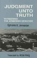 Judgment Unto Truth: Witnessing the Armenian Genocide