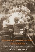 Holocaust Survivors in Canada: Exclusion, Inclusion, Transformation, 1947-1955