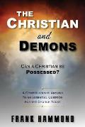 The Christian and Demons: Can a Christian Be Possessed?