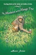 Monkeys & the Mango Tree Teaching Stories of the Saints & Sadhus of India