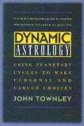 Dynamic Astrology Using Planetary Cycles to Make Personal & Career Choices