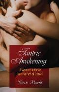 Tantric Awakening A Womans Initiation Into the Path of Ecstasy