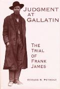 Judgment at Gallatin: The Trial of Frank James