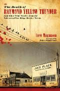 The Death of Raymond Yellow Thunder: And Other True Stories from the Nebraska-Pine Ridge Border Towns