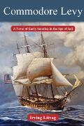Commodore Levy: A Novel of Early America in the Age of Sail
