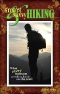 Smart & Savvy Hiking What Every Woman Needs to Know on the Trail