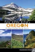 Backpacking Oregon From Rugged Coastline to Mountain Meadow 2nd Edition