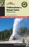 Top Trails Yellowstone & Grand Teton National Parks Must Do Hikes for Everyone