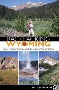 Backpacking Wyoming From Towering Granite Peaks to Steaming Geyser Basins