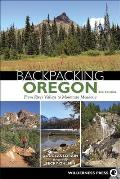 Backpacking Oregon From River Valleys to Mountain Meadows 3rd Edition