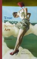 True Places Never Are: Short Stories