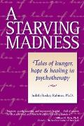 Starving Madness Starving Madness Tales of Hunger Hope & Healing in Psychotherapy Tales of Hunger Hope & Healing in Psychotherapy