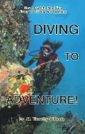 Diving to Adventure!: How to Get the Most Fun from Your Diving & Snorkeling