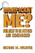 Significant Me? Our Need to Be Noticed and Remembered