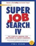 Super Job Search IV: The Complete Manual for Job Seekers and Career Changers