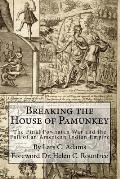 Breaking the House of Pamunkey: The Final Powhatan War and the Fall of an American and Indian Empire