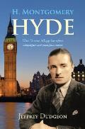 H. Montgomery Hyde: Ulster Unionist MP, Gay Law Reform Campaigner and Prodigious Author