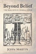 Beyond Belief - The Real Life of Daniel Defoe