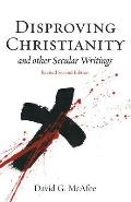 Disproving Christianity & Other Secular Writings 2nd Edition Revised