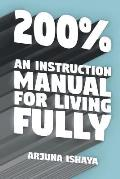200% - An Instruction Manual for Living Fully