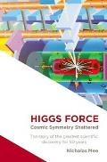 Higgs Force: Cosmic Symmetry Shattered