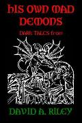 His Own Mad Demons: Dark Tales from David A. Riley