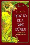 How To Be A Wine Expert 2nd Edition